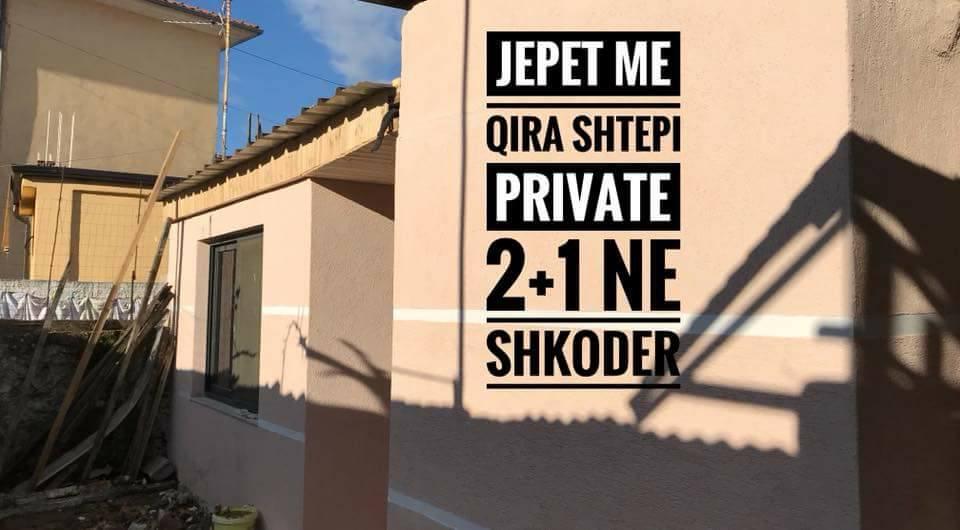 Jepet me qira shtepi 2+1 private ne Shkoder